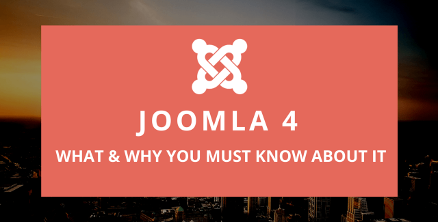 Joomla 4 – What and why you must know about it